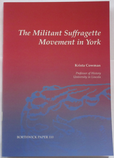 The Militant Suffragette Movement in York, by Krista Cowman